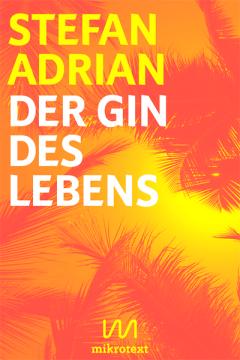 Stefan Adrian_Der Gin des Lebens_Drinklyrik_mikrotext_2014
