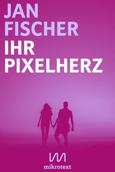 Cover - Jan Fischer - Ihr Pixelherz