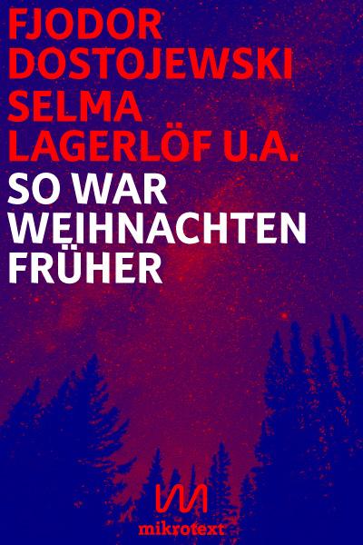 Fjodor Dostojewski, Selma Lagerlöf u.a.: So war Weihnachten früher ...