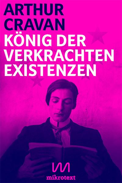 Arthur Cravan: Koenig der verkrachten Existenzen. Best of. mikrotext 2016.