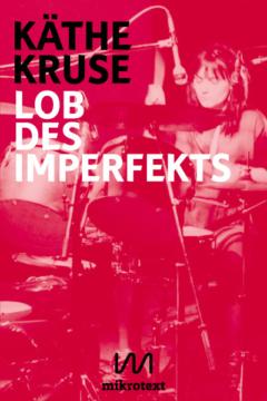 Cover-Kaethe-Kruse-Lob des Imperfekts-mikrotext-2017-web